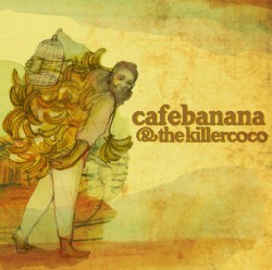 Cafebanana and the Killercoco
